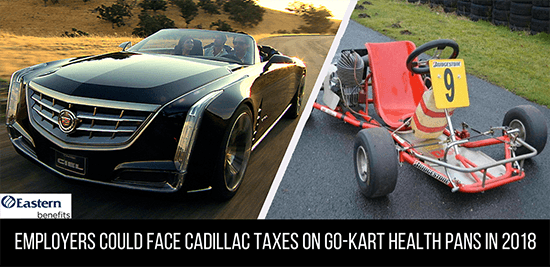 Employers Could Face Cadillac Taxes on Go-Kart Health Plans in 2018