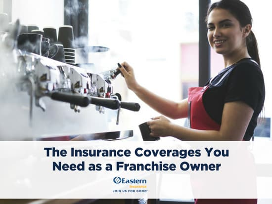 The Insurance Coverages You Need as a Franchise Owner
